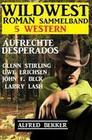 Aufrechte Desprados: Wildwestroman Sammelband 5 Western