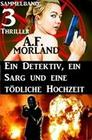 Sammelband 3 Thriller: Ein Detektiv, ein Sarg und eine tödliche Hochzeit