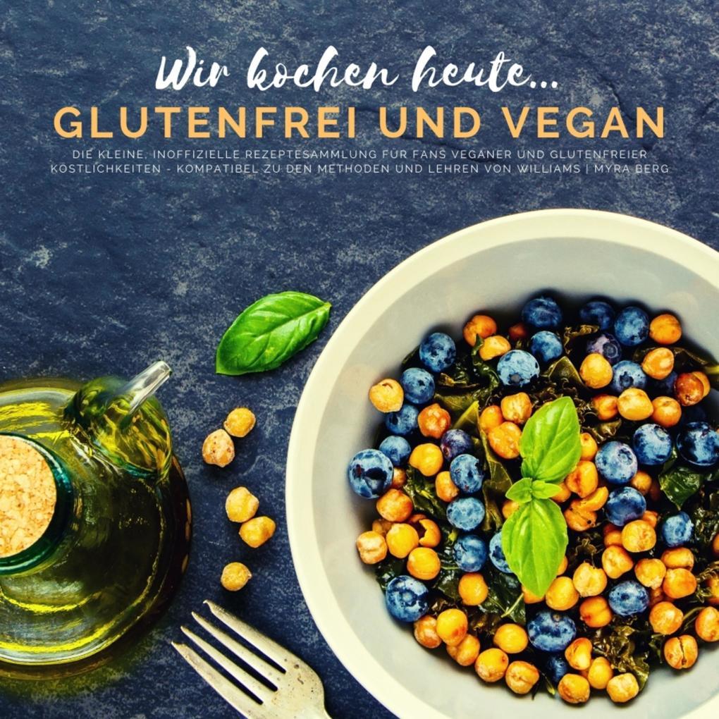 Wir kochen heute...glutenfrei und vegan - Die kleine, inoffizielle Rezeptesammlung als eBook epub