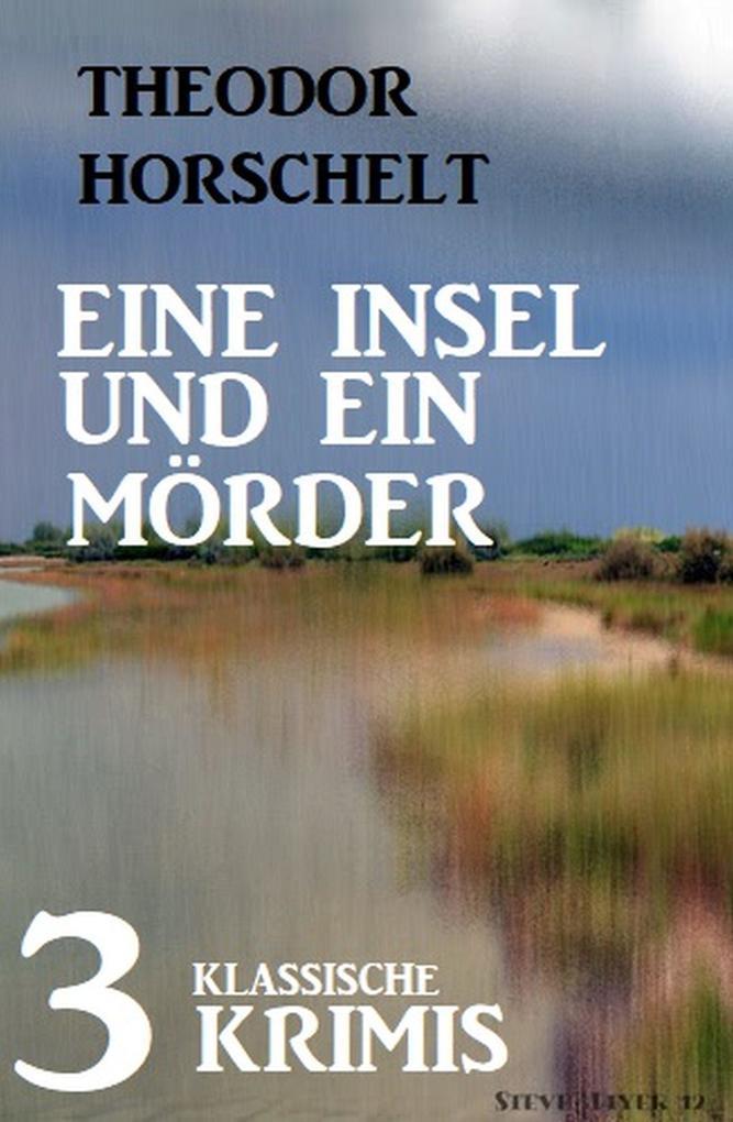 Eine Insel und ein Mörder: 3 klassische Krimis als eBook epub