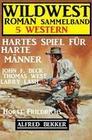 Hartes Spiel für harte Männer: Wildwestroman Sammelband 5 Western