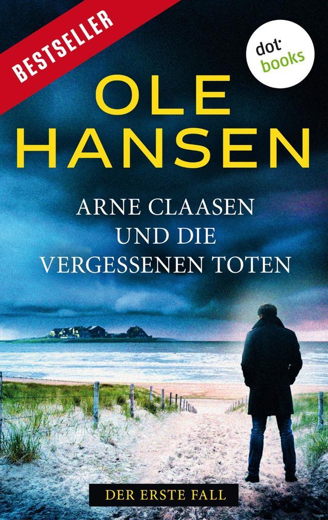 Arne Claasen und die vergessenen Toten: Der erste Fall als eBook epub