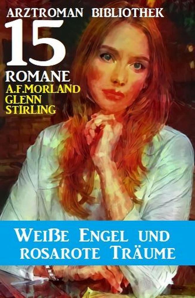Weiße Engel und rosarote Träume: Arztroman Bibliothek 15 Romane als eBook epub