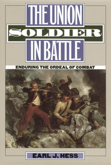 The Union Soldier in Battle: Enduring the Ordeal of Combat als Taschenbuch