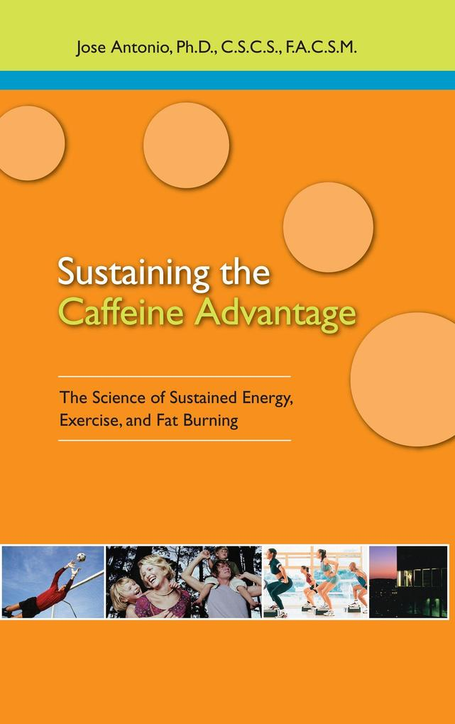 Sustaining the Caffeine Advantage: The Science of Sustained Energy, Exercise, and Fat Burning als Taschenbuch