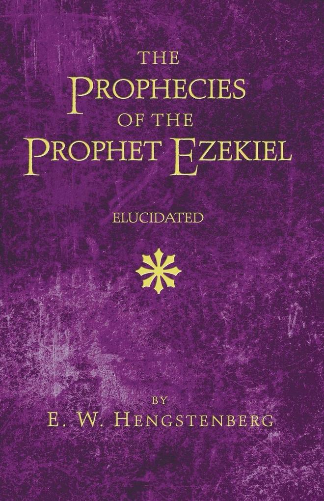 The Prophecies of the Prophet Ezekiel Elucidated als Taschenbuch