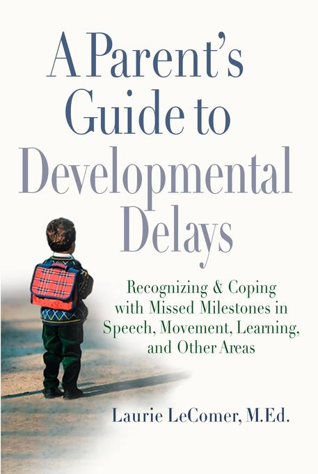 A Parent's Guide to Developmental Delays: Recognizing and Coping with Missed Milestones in Speech, Movement, Learning, and Other Areas als Taschenbuch