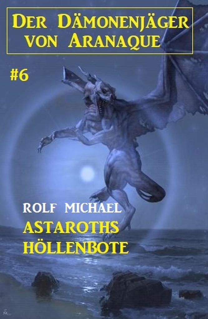 Der Dämonenjäger von Aranaque 6: 'Astaroths Höllenbote als eBook epub