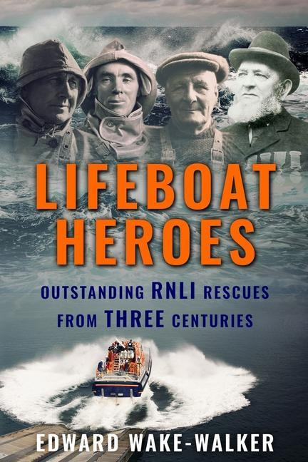 Lifeboat Heroes: Outstanding RNLI Rescues from Three Centuries als Taschenbuch