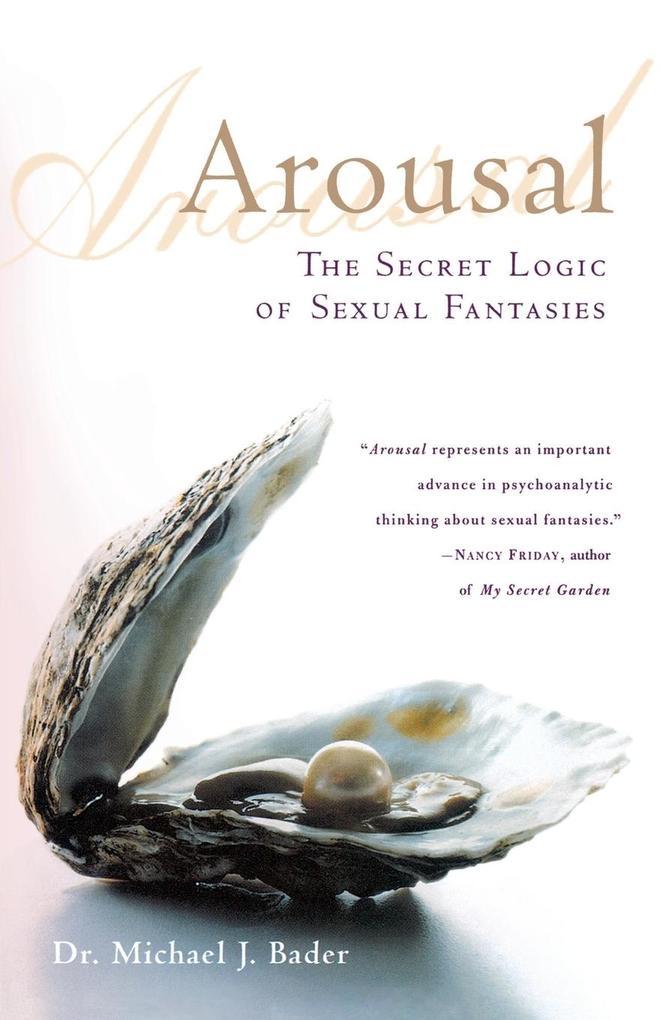 Arousal: The Secret Logic of Sexual Fantasies als Taschenbuch