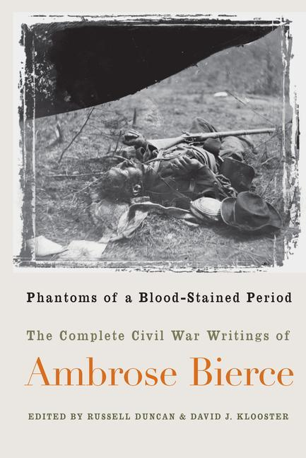 Phantoms of a Blood-Stained Period: The Complete Civil War Writings of Ambrose Bierce als Taschenbuch