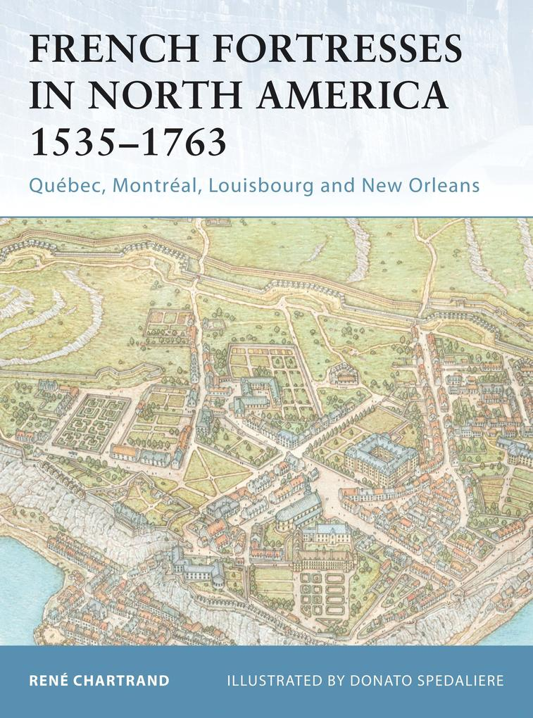 French Fortresses in North America 1535-1763: Québec, Montréal, Louisbourg and New Orleans als Taschenbuch