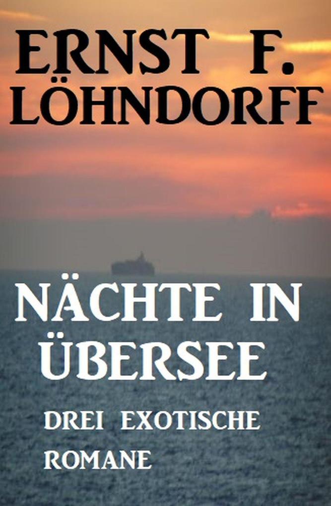 Nächte in Übersee: Drei exotische Romane als eBook epub