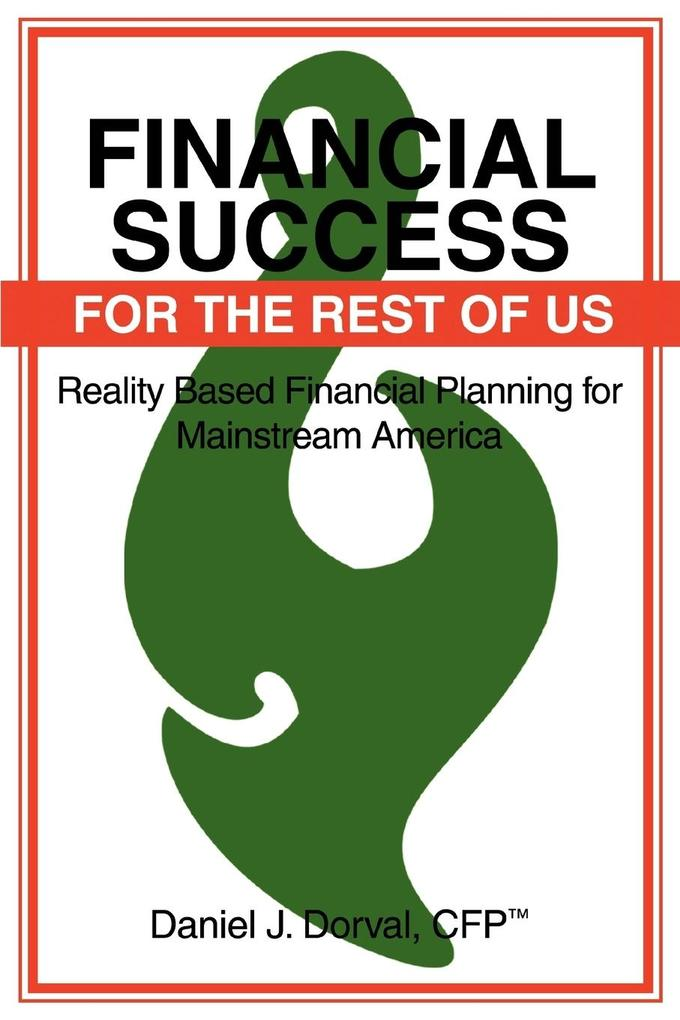Financial Success for the Rest of Us: Reality Based Financial Planning for Mainstream America als Taschenbuch