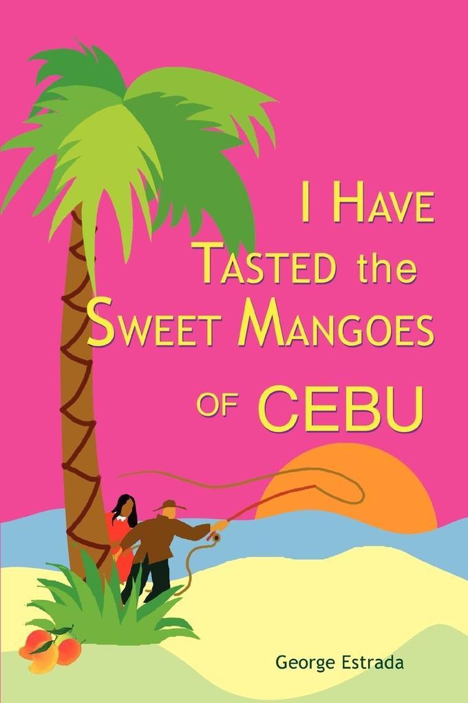 I Have Tasted the Sweet Mangoes of Cebu als Taschenbuch