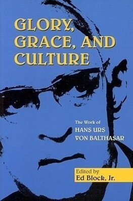 Glory, Grace, and Culture: Interdisciplinary Prespectives on the Work of Hans Urs Von Balthasar als Taschenbuch