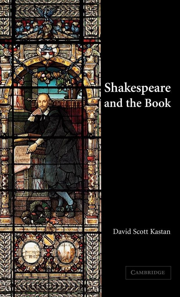 Shakespeare and the Book als Buch (gebunden)