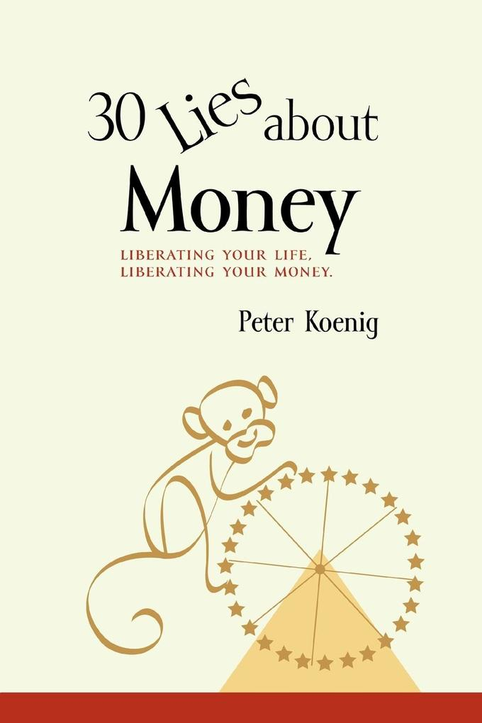 30 Lies About Money: liberating your life, liberating your money als Taschenbuch