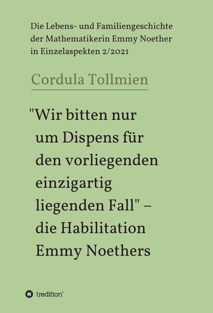 """""""Wir bitten nur um Dispens für den vorliegenden einzigartig liegenden Fall"""" - die Habilitation Emmy Noethers als eBook epub"""