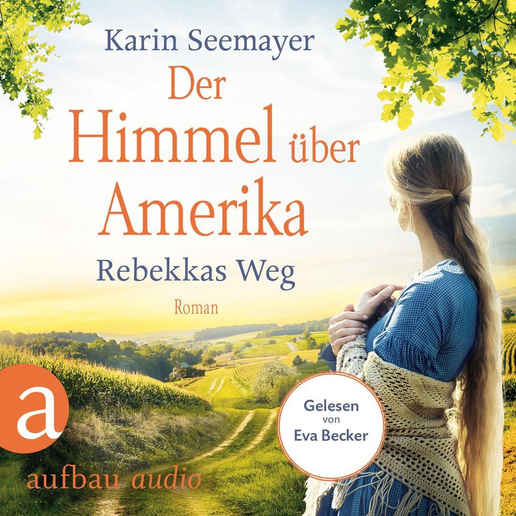 Der Himmel über Amerika - Rebekkas Weg - Die Amish-Saga, Band 1 (Ungekürzt) als Hörbuch Download