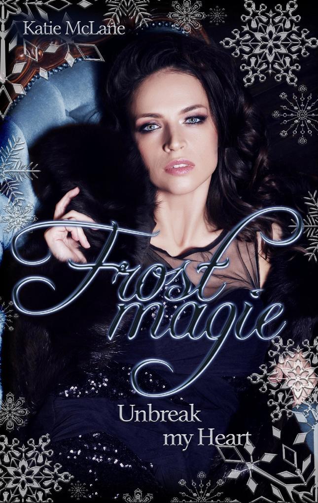 Frostmagie - Unbreak my Heart als eBook epub