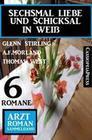 Sechsmal Liebe und Schicksal in Weiß: Arztroman Sammelband 6 Romane