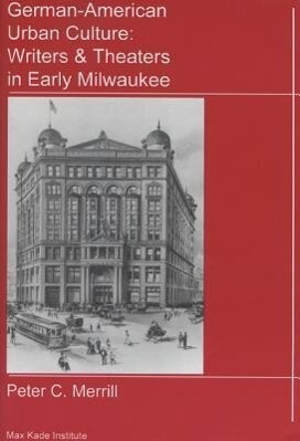 German-American Urban Culture: Writers & Theaters in Early Milwaukee als Taschenbuch