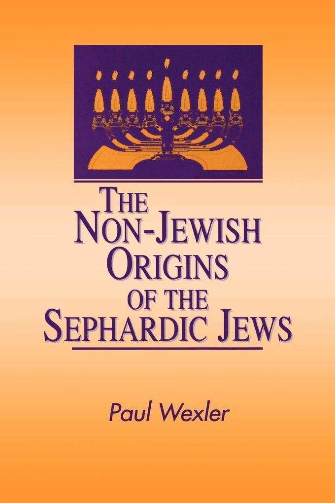 The Non-Jewish Origins of the Sephardic Jews als Taschenbuch