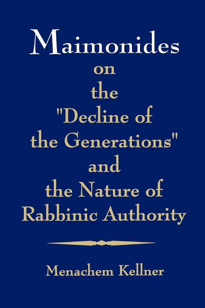 Maimonides on the decline of the Generations and the Nature of Rabbinic Authority als Taschenbuch