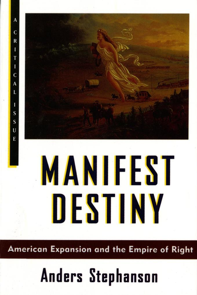 Manifest Destiny: American Expansion and the Empire of Right als Taschenbuch