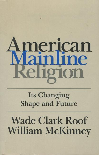 American Mainline Religion: Its Changing Shape and Future als Taschenbuch