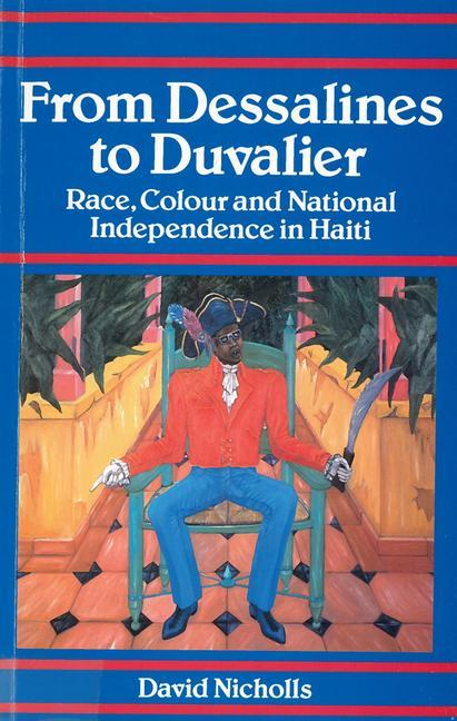 From Dessalines to Duvalier: Race, Colour and National Independence in Haiti als Taschenbuch