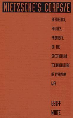 Nietzsche's Corps/E: Aesthetics, Politics, Prophecy, Or, the Spectacular Technoculture of Everyday Life als Buch (gebunden)