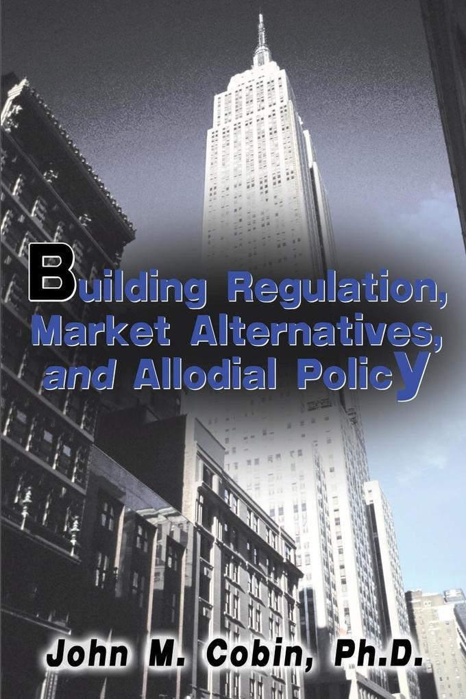 Building Regulation, Market Alternatives, and Allodial Policy als Taschenbuch