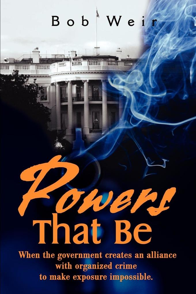 Powers That Be: When the Government Creates an Alliance with Organized Crime to Make Exposure Impossible als Taschenbuch