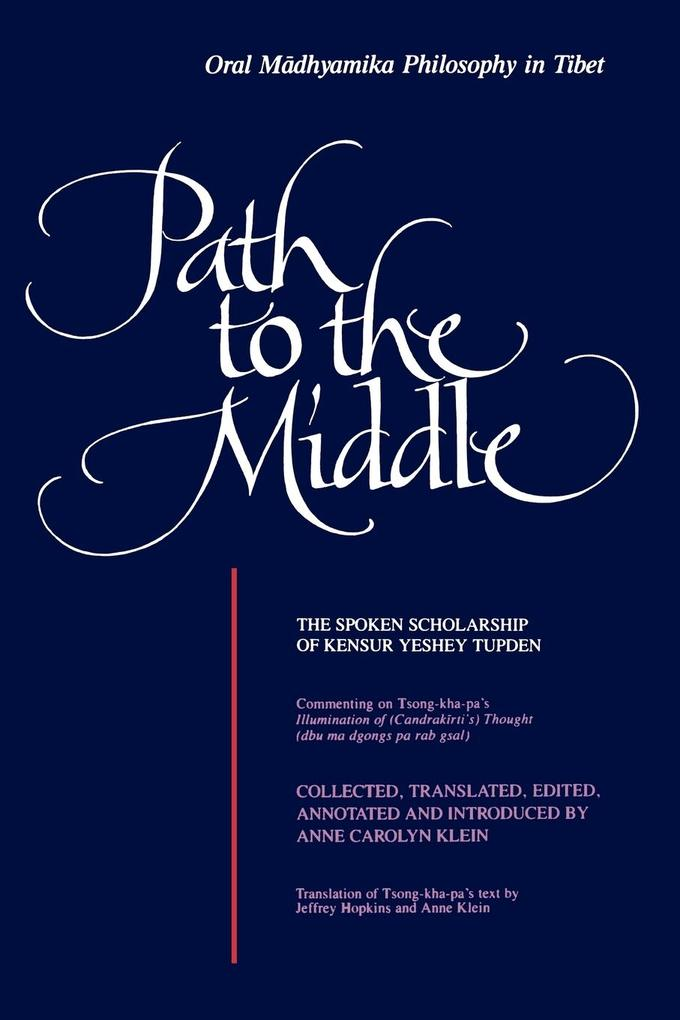 Path to the Middle: Oral Madhyamika Philosophy in Tibet: The Spoken Scholarship of Kensur Yeshey Tupden als Taschenbuch