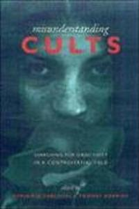 Misunderstanding Cults: Searching for Objectivity in a Controversial Field als Buch (gebunden)