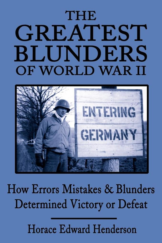 The Greatest Blunders of World War II: How Errors Mistakes & Blunders Determined Victory or Defeat als Taschenbuch
