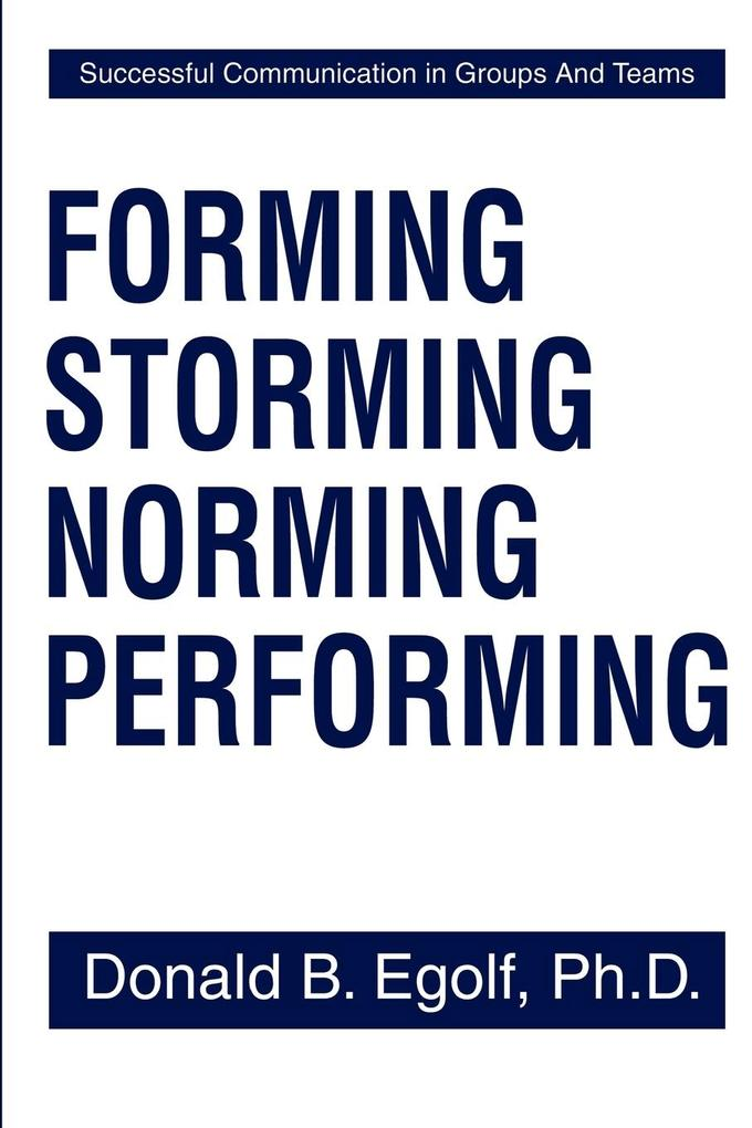 Forming Storming Norming Performing: Successful Communications in Groups and Teams als Taschenbuch