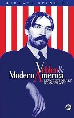 Veblen and Modern America: Revolutionary Iconoclast als Buch (gebunden)
