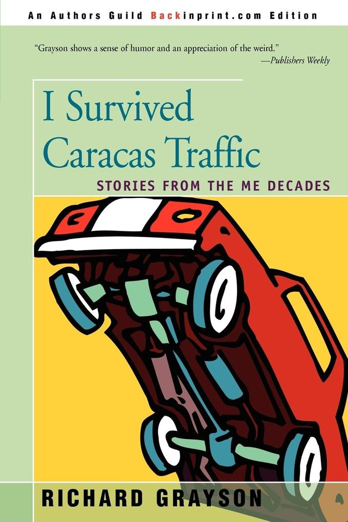 I Survived Caracas Traffic: Stories from the Me Decades als Taschenbuch