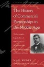 The History of Commercial Partnerships in the Middle Ages: The First Complete English Edition of Weber's Prelude to the Protestant Ethic and the Spiri