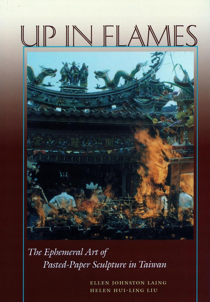 Up in Flames: The Ephemeral Art of Pasted-Paper Sculpture in Taiwan als Buch (gebunden)