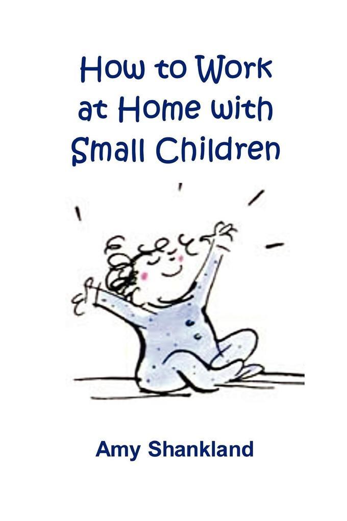 How to Work at Home with Small Children als Taschenbuch