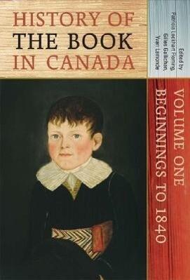 History of the Book in Canada: Volume One: Beginnings to 1840 als Buch (gebunden)