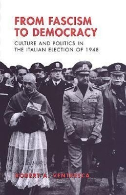 From Fascism to Democracy: Culture and Politics in the Italian Election of 1948 als Buch (gebunden)