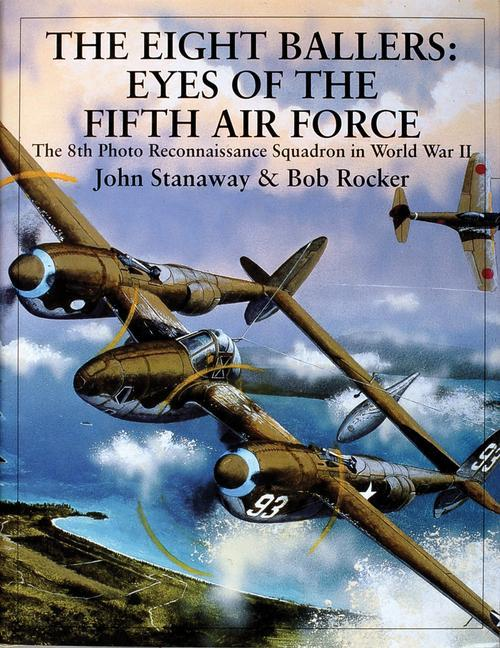 The Eight Ballers: Eyes of the Fifth Air Force: The 8th Photo Reconnaissance Squadron in World War II als Buch (gebunden)