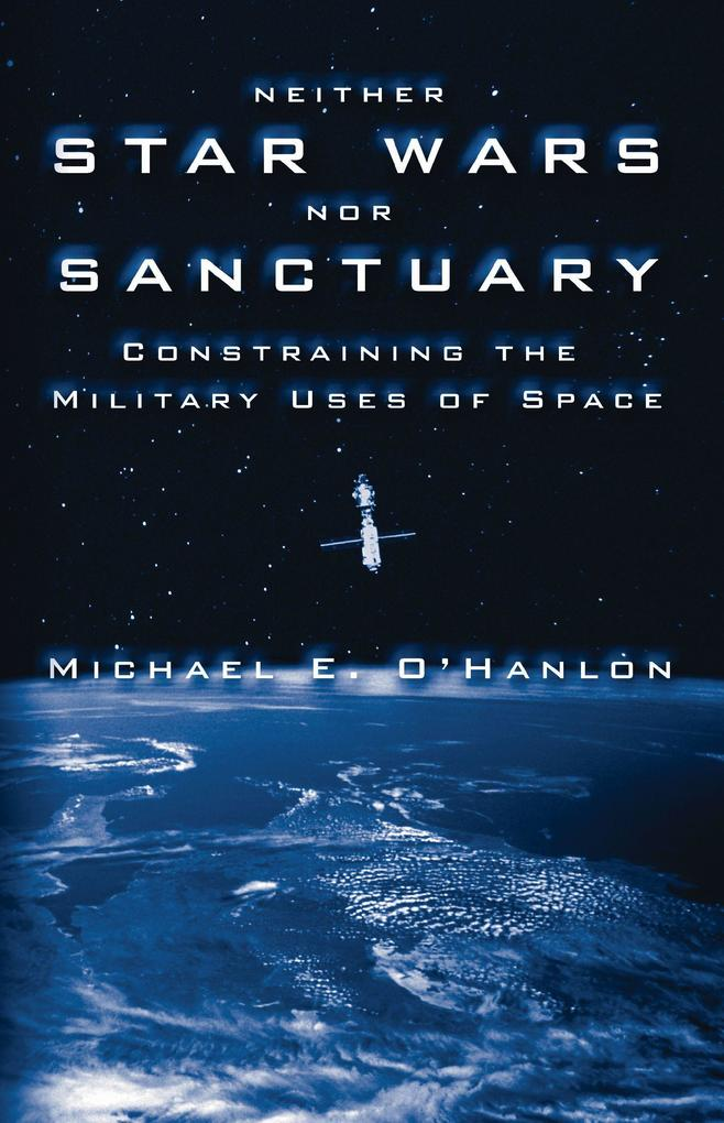 Neither Star Wars Nor Sanctuary: Constraining the Military Uses of Space als Buch (gebunden)