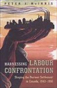 Harnessing Labour Confrontation: Shaping the Postwar Settlement in Canada, 1943-1950 als Buch (gebunden)