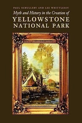 Myth and History in the Creation of Yellowstone National Park als Buch (gebunden)